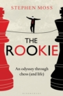 Image for The rookie  : an odyssey through chess (and life)