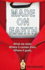 Image for Made on Earth: what we wear, where it comes from, where it goes
