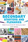Image for Secondary starters and plenaries  : ready-to-use activities for teaching any subject