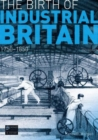 Image for The birth of industrial Britain  : social change, 1750-1850