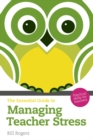 Image for The essential guide to managing teacher stress  : practical skills for teachers
