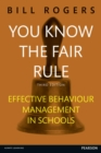 Image for You know the fair rule  : effective behaviour management in schools