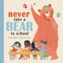 Image for Never take a bear to school