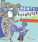 Image for Monty + Sylvester  : a tale of everyday super heroes