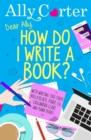 Image for Dear Ally, how do I write a book?