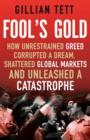 Image for Fool's gold  : how an ingenious tribe of bankers rewrote the rules of finance,