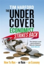 Image for The undercover economist strikes back  : how to ru(i)n an economy in ten chapters