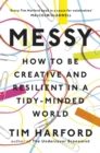 Image for Messy  : how to be creative and resilient in a tidy-minded world