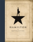 Image for Hamilton, the revolution  : being the complete libretto of the Broadway musical, with a true account of its creation, and concise remarks on hip-hop, the power of stories, and the new America