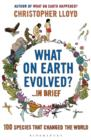 Image for What on Earth evolved?-- in brief: 100 species that have changed the world