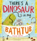 Image for There's a dinosaur in my bathtub