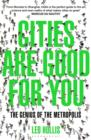 Image for Cities are good for you  : the genius of the metropolis