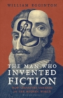 Image for The man who invented fiction  : how Cervantes ushered in the modern world