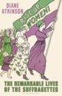 Image for Rise up women!: the remarkable lives of the Suffragettes