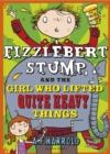 Image for Fizzlebert Stump and the girl who lifted quite heavy things
