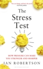 Image for The stress test: how pressure can make you stronger and sharper