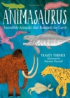 Image for Animasaurus  : incredible animals that roamed the earth