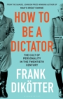 Image for How to be a dictator  : the cult of personality in the twentieth century