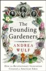 Image for The founding gardeners: how the revolutionary generation created an American Eden