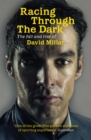 Image for Racing through the dark  : the fall and rise of David Millar