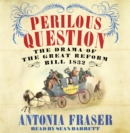 Image for Perilous question  : the drama of the Great Reform Bill 1832