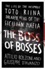Image for The boss of bosses  : the life of the infamous Totáo Riina, dreaded head of the Sicilian Mafia