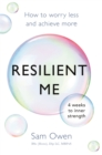 Image for Resilient me  : how to worry less and achieve more