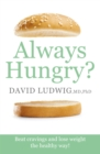 Image for Always hungry?  : beat cravings and lose weight the healthy way!
