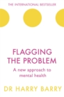 Image for Flagging the problem  : a new approach to mental health
