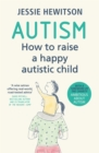 Image for Autism  : how to raise a happy autistic child