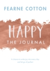 Image for Happy: The Journal : A chance to write joy into every day and let go of perfect