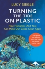 Image for Turning the tide on plastic  : how humanity (and you) can make our globe clean again