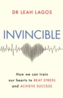 Image for Invincible  : how we can retrain our hearts to beat stress and achieve success