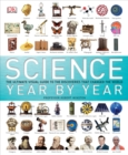 Image for Science year by year  : the ultimate guide to the discoveries that changed the world