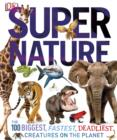 Image for Supernature: the 100 biggest, fastest, deadliest creatures on the planet