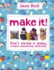 Image for Make it!  : don't throw it away - create something amazing!