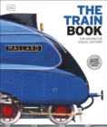 Image for The train book  : the definitive visual history