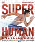Image for Superhuman encyclopedia  : discover the amazing things your body can do