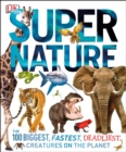 Image for Supernature  : the 100 biggest, fastest, deadliest creatures on the planet