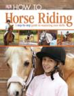 Image for How to-- horse riding: a step-by-step guide to the secrets of horse riding
