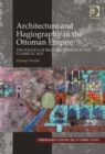 Image for Architecture and hagiography in the Ottoman Empire  : the politics of Bektashi shrines in the Classical Age