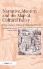 Image for Narrative, identity, and the map of cultural policy  : once upon a time in a globalized world