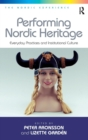 Image for Performing Nordic heritage  : everyday practices and institutional culture