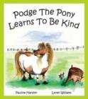 Image for Podge the Pony Learns to be Kind