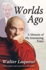 Image for Worlds ago  : a memoir of my journeying years