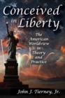 Image for Conceived in liberty  : the American worldview in theory and practice