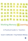 Image for Working memory and learning  : a practical guide for teachers