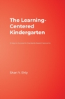 Image for The learning-centered kindergarten  : 10 keys to success for standards-based classrooms