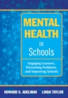 Image for Mental health in schools  : engaging learners, preventing problems, and improving schools