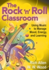 Image for The rock'n'roll classroom  : using music to manage mood, energy, and learning